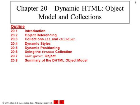  2001 Deitel & Associates, Inc. All rights reserved. 1 Chapter 20 – Dynamic HTML: Object Model and Collections Outline 20.1Introduction 20.2Object Referencing.