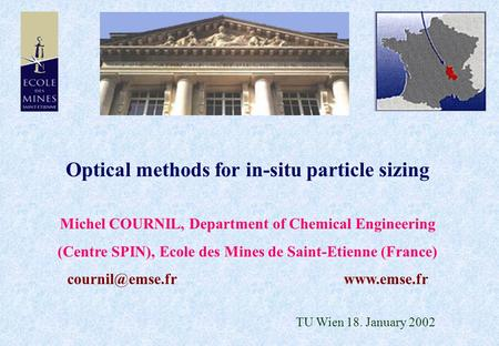 Optical methods for in-situ particle sizing Michel COURNIL, Department of Chemical Engineering (Centre SPIN), Ecole des Mines de Saint-Etienne (France)