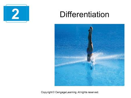 2 Copyright © Cengage Learning. All rights reserved. Differentiation.