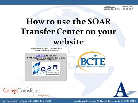 For more information, call (610) 436-5680 AcademyOne, Inc. All Rights Reserved. © 2008-2009 How to use the SOAR Transfer Center on your website Created.
