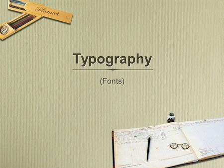 Typography (Fonts). Type type = any set of printed characters font = a set of printable or displayable characters with a specific style and size typeface.