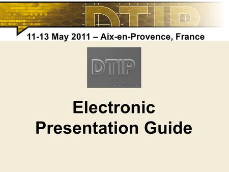 Electronic Presentation Guide 11-13 May 2011 – Aix-en-Provence, France.
