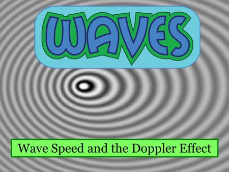 Wave Speed and the Doppler Effect. 15 kg 0.5 m Whiteboard Warmup! A 15-kg block is hung from a 0.5-m long string of mass 3 g. When the string is plucked,