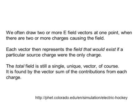 We often draw two or more E field vectors at one point, when there are two or more charges causing the field. Each vector then represents the field that.