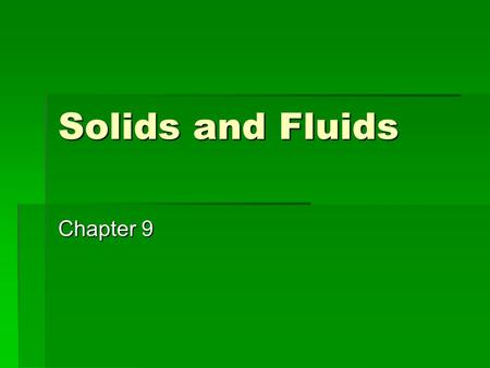 Solids and Fluids Chapter 9. Phases of Matter  Solid – definite shape and volume  Liquid – definite volume but assumes the shape of its container 