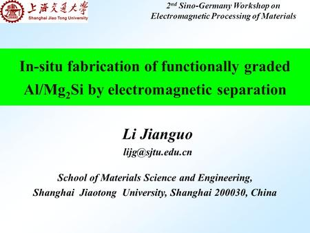 In-situ fabrication of functionally graded Al/Mg 2 Si by electromagnetic separation Li Jianguo School of Materials Science and Engineering,