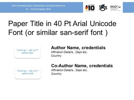Paper Title in 40 Pt Arial Unicode Font (or similar san-serif font ) Author Name, credentials Affiliation Details, Dept etc. Country Co-Author Name, credentials.