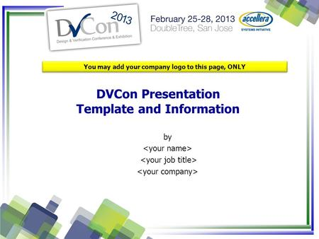 DVCon Presentation Template and Information You may add your company logo to this page, ONLY by.