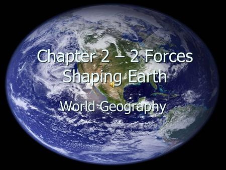 Chapter 2 – 2 Forces Shaping Earth World Geography.