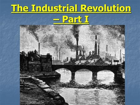 The Industrial Revolution – Part I. Background Info After the French and American revolutions, a social revolution took place in England (Britain) After.