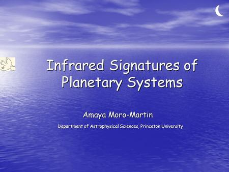 Infrared Signatures of Planetary Systems Amaya Moro-Martin Department of Astrophysical Sciences, Princeton University.