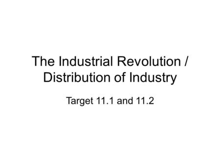 The Industrial Revolution / Distribution of Industry