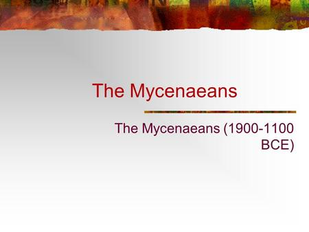 The Mycenaeans The Mycenaeans (1900-1100 BCE)‏. The Mycenaean Legacy Greeks recognize Mycenaean civilization as part of their heritage. Political System: