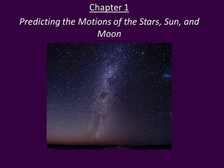 Chapter 1 Predicting the Motions of the Stars, Sun, and Moon.