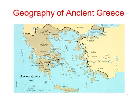 1 Geography of Ancient Greece. 2 The Sea Greece is a Peninsula surrounded by water Aegean Sea (to the East) Ionian Sea (to the West) Black Sea (to the.
