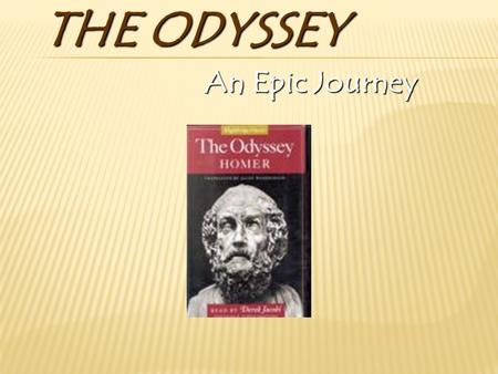 THE ODYSSEY An Epic Journey. IMPORTANT DEFINITIONS Epic-  An extended narrative poem in elevated or dignified language, celebrating the feats of a legendary.
