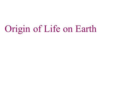 Origin of Life on Earth. Formation of Earth Our knowledge of earth's history Hypotheses about Earth's early history are based on a relatively small amount.