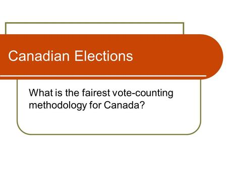 Canadian Elections What is the fairest vote-counting methodology for Canada?