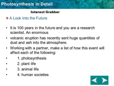 Photosynthesis in Detail A Look Into the Future It is 100 years in the future and you are a research scientist. An enormous volcanic eruption has recently.