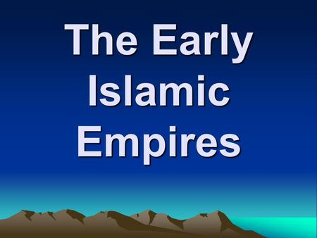 The Early Islamic Empires. A Question of Leadership At Mohammed's death, he had no sons… Abu Bakr elected the new leader, the caliph.