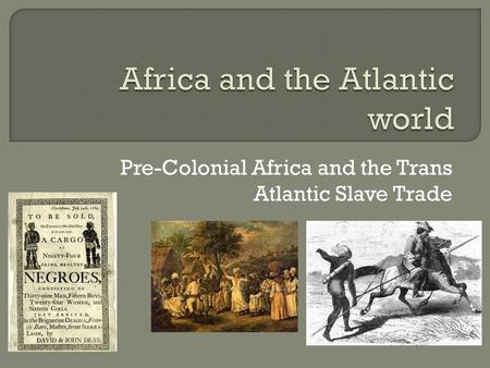 Pre-Colonial Africa and the Trans Atlantic Slave Trade.