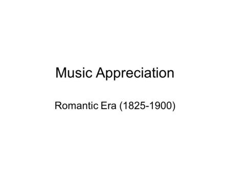 Music Appreciation Romantic Era (1825-1900). Background Deals with emotion Started by Beethoven Increased dynamics from ppp to fff Brought in the start.