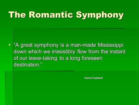 "The Romantic Symphony  ""A great symphony is a man-made Mississippi down which we irresistibly flow from the instant of our leave-taking to a long foreseen."