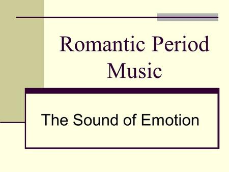 Romantic Period Music The Sound of Emotion. Franz Schubert Austrian composer Lived a troubled life Composed almost one thousand works Symphonies, sonatas,