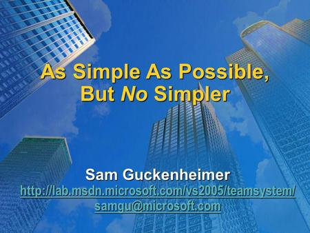 As Simple As Possible, But No Simpler Sam Guckenheimer