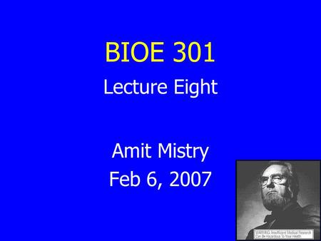 BIOE 301 Lecture Eight Amit Mistry Feb 6, 2007. BIOE 301 – Lecture 8 WARM-UP Observation: Global average near-surface atmospheric temperature rose 1.1.