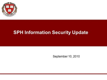 SPH Information Security Update September 10, 2010.