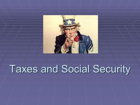Taxes and Social Security. Understanding Taxes  Taxes are a form of payment to the government to support government services.  There are three types.