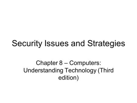 Security Issues and Strategies Chapter 8 – Computers: Understanding Technology (Third edition)