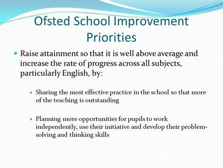 Ofsted School Improvement Priorities Raise attainment so that it is well above average and increase the rate of progress across all subjects, particularly.