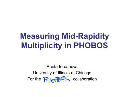 Measuring Mid-Rapidity Multiplicity in PHOBOS Aneta Iordanova University of Illinois at Chicago For the collaboration.