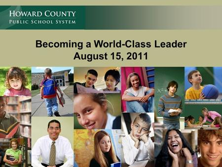 Becoming a World-Class Leader August 15, 2011 Linda Wise Chief Academic Officer.