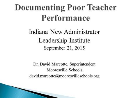 Indiana New Administrator Leadership Institute September 21, 2015 Dr. David Marcotte, Superintendent Mooresville Schools