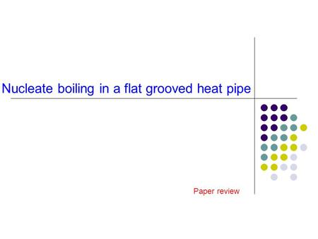 Nucleate boiling in a flat grooved heat pipe Paper review.