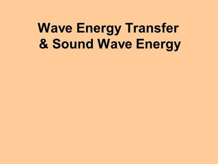 Wave Energy Transfer & Sound Wave Energy If a vibrational disturbance occurs, energy travels out in all directions from the vibrational source. Ripple.