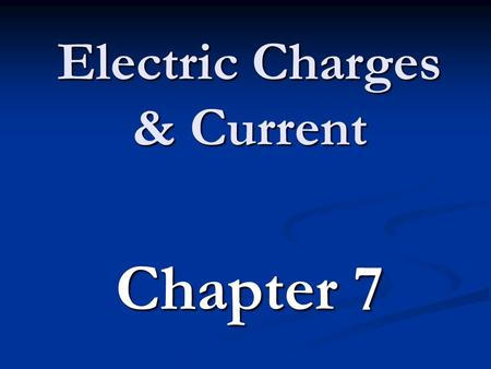 "Electric Charges & Current Chapter 7. Types of electric charge Protons w/ '+' charge ""stuck"" in the nucleus Protons w/ '+' charge ""stuck"" in the nucleus."