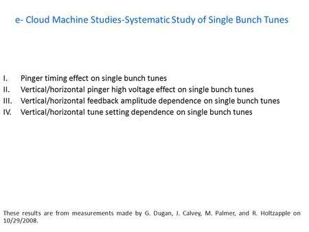 E- Cloud Machine Studies-Systematic Study of Single Bunch Tunes I. Pinger timing effect on single bunch tunes II. Vertical/horizontal pinger high voltage.