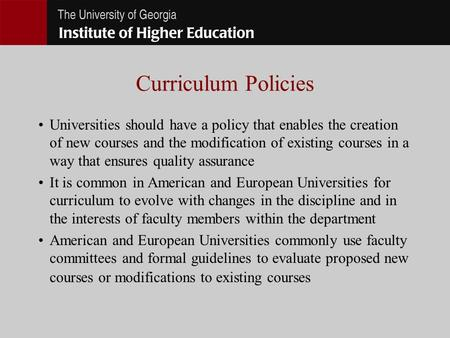 Curriculum Policies Universities should have a policy that enables the creation of new courses and the modification of existing courses in a way that ensures.