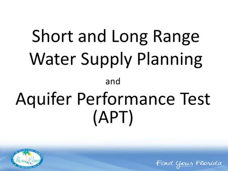 Short and Long Range Water Supply Planning and Aquifer Performance Test (APT)