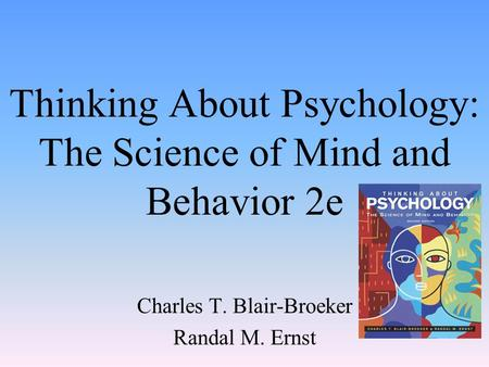 Thinking About Psychology: The Science of Mind and Behavior 2e Charles T. Blair-Broeker Randal M. Ernst.