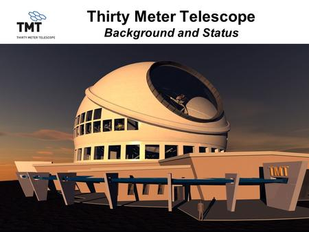 TMT.PMO.PRE.08.012.REL011 Thirty Meter Telescope Background and Status.
