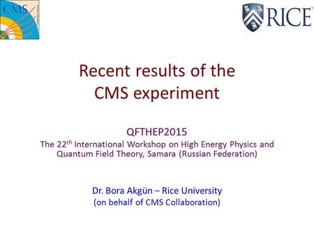 Recent results of the CMS experiment QFTHEP2015 The 22 th International Workshop on High Energy Physics and Quantum Field Theory, Samara (Russian Federation)