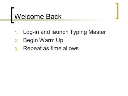 Welcome Back Log-in and launch Typing Master Begin Warm Up