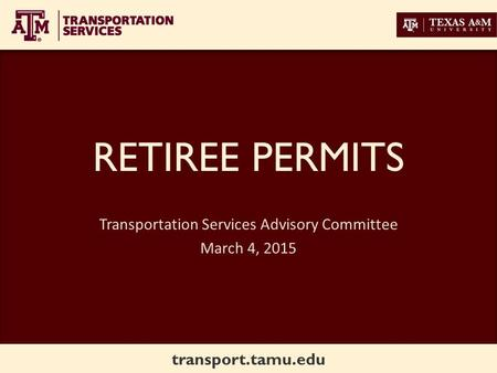 Transport.tamu.edu RETIREE PERMITS Transportation Services Advisory Committee March 4, 2015.