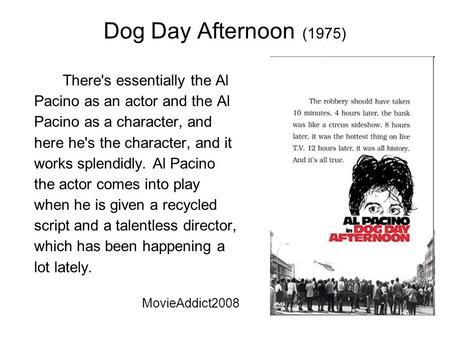 Dog Day Afternoon (1975) There's essentially the Al Pacino as an actor and the Al Pacino as a character, and here he's the character, and it works splendidly.