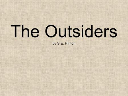 The Outsiders by S.E. Hinton. SETTING: Tulsa, Oklahoma Prairie, located between mountains Cold winters, intense heat in summer.